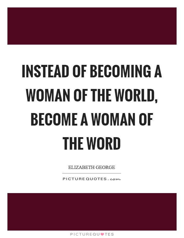 Instead of becoming a woman of the world, become a woman of the Word Picture Quote #1