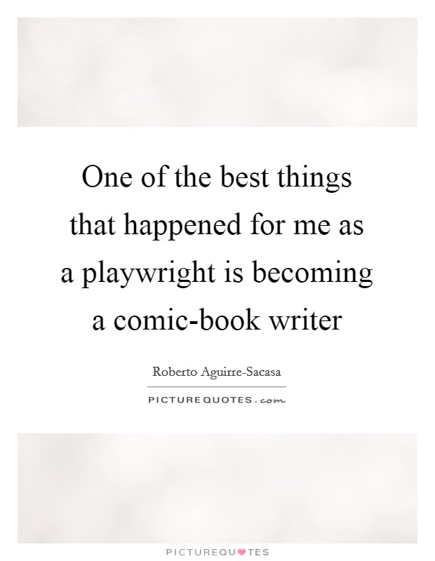 One of the best things that happened for me as a playwright is becoming a comic-book writer Picture Quote #1