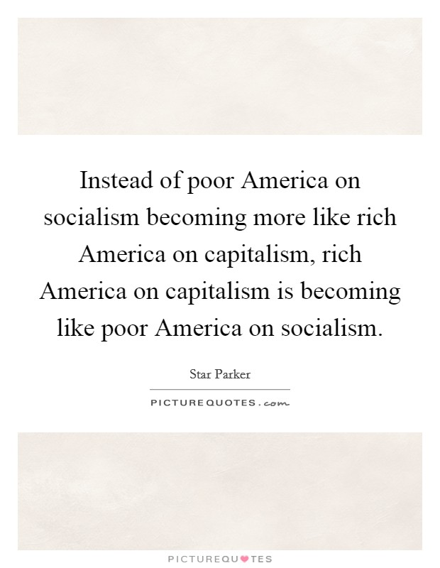 Instead of poor America on socialism becoming more like rich America on capitalism, rich America on capitalism is becoming like poor America on socialism Picture Quote #1