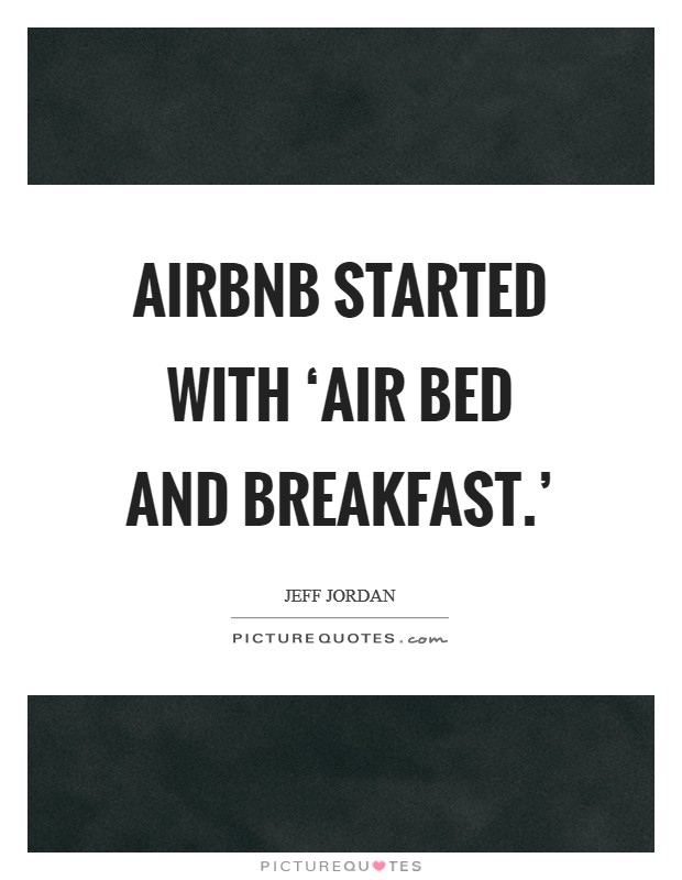 Airbnb started with 'air bed and breakfast.' Picture Quote #1
