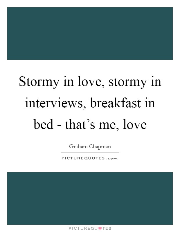Stormy in love, stormy in interviews, breakfast in bed - that's me, love Picture Quote #1