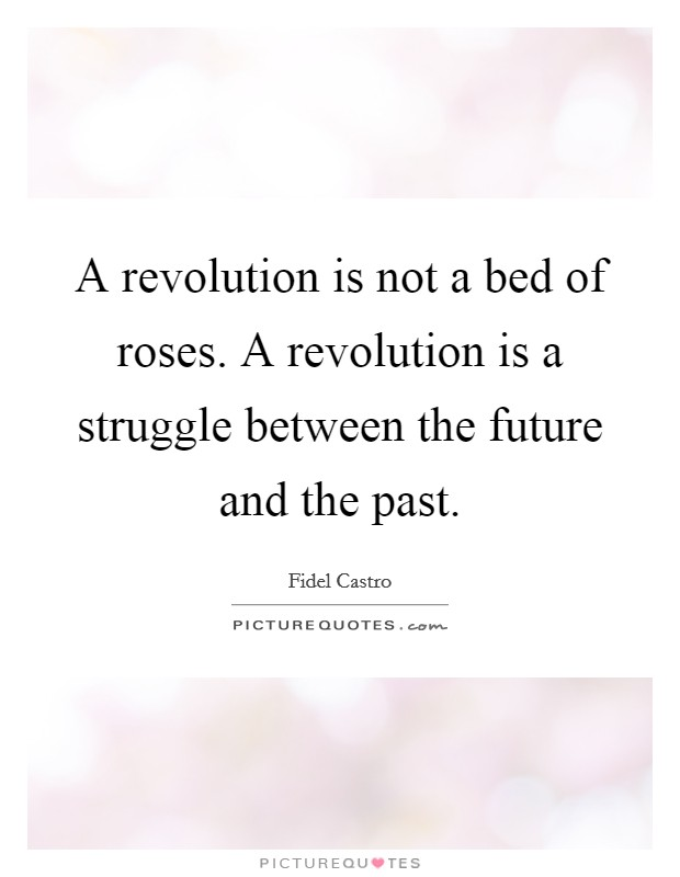 A revolution is not a bed of roses. A revolution is a struggle between the future and the past Picture Quote #1