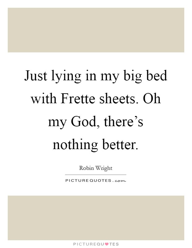 Just lying in my big bed with Frette sheets. Oh my God, there's nothing better Picture Quote #1
