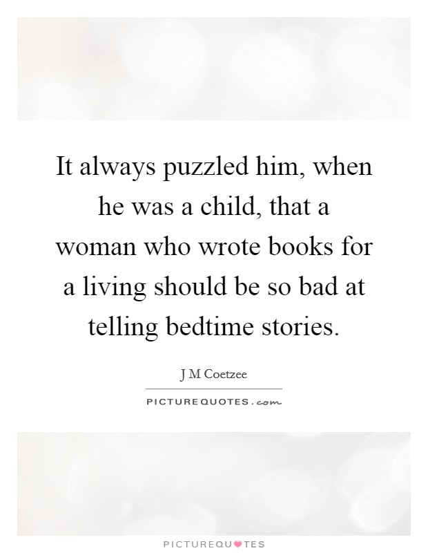 It always puzzled him, when he was a child, that a woman who wrote books for a living should be so bad at telling bedtime stories Picture Quote #1