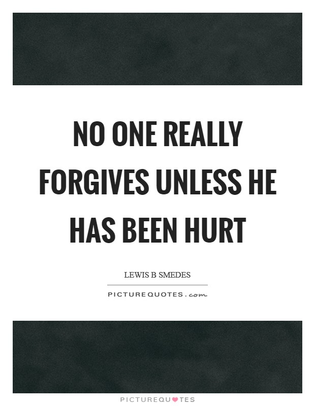 No one really forgives unless he has been hurt Picture Quote #1