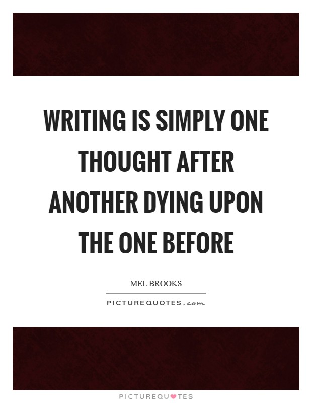 Writing is simply one thought after another dying upon the one before Picture Quote #1