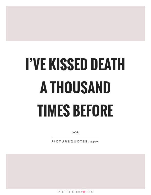 I've kissed death a thousand times before Picture Quote #1