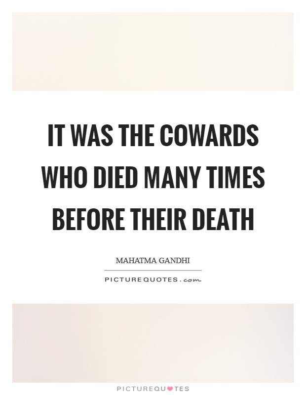 It was the cowards who died many times before their death Picture Quote #1