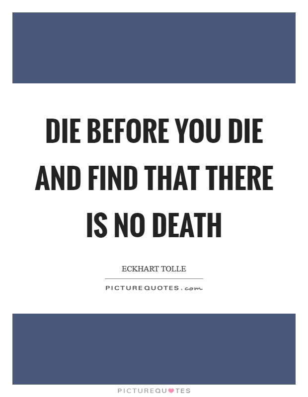 Die before you die and find that there is no death Picture Quote #1