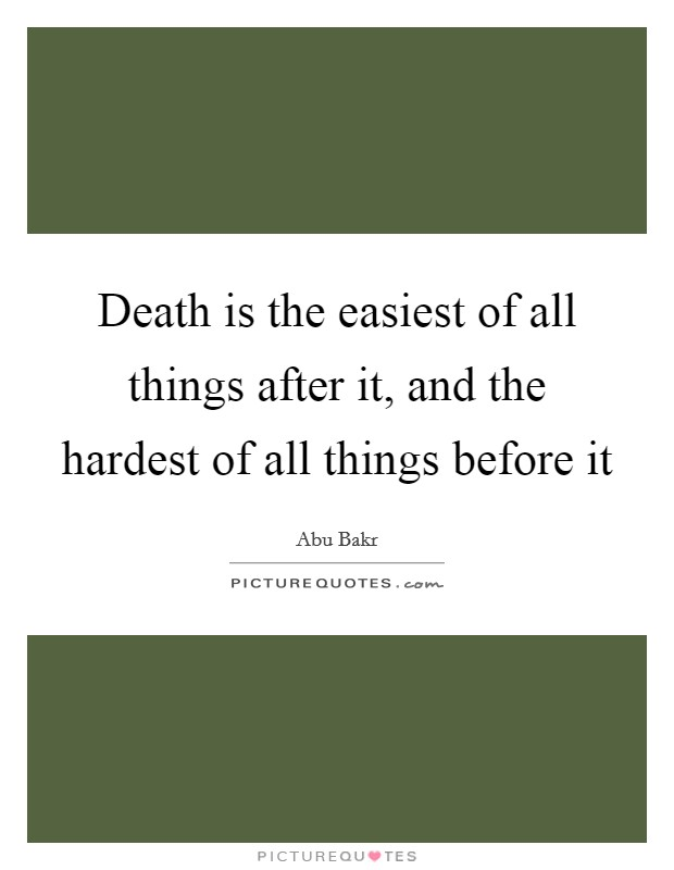 Death is the easiest of all things after it, and the hardest of all things before it Picture Quote #1