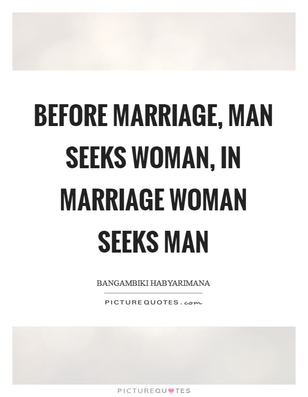 Before marriage, man seeks woman, in marriage woman seeks man Picture Quote #1