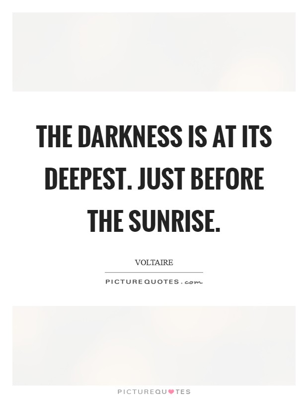The darkness is at its deepest. Just before the sunrise Picture Quote #1