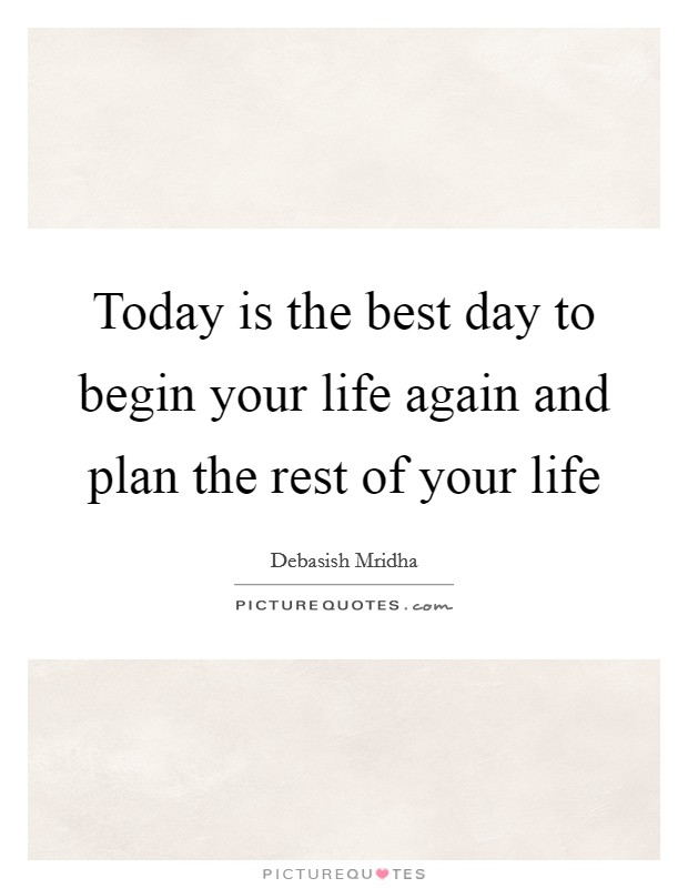 Today is the best day to begin your life again and plan the rest of your life Picture Quote #1