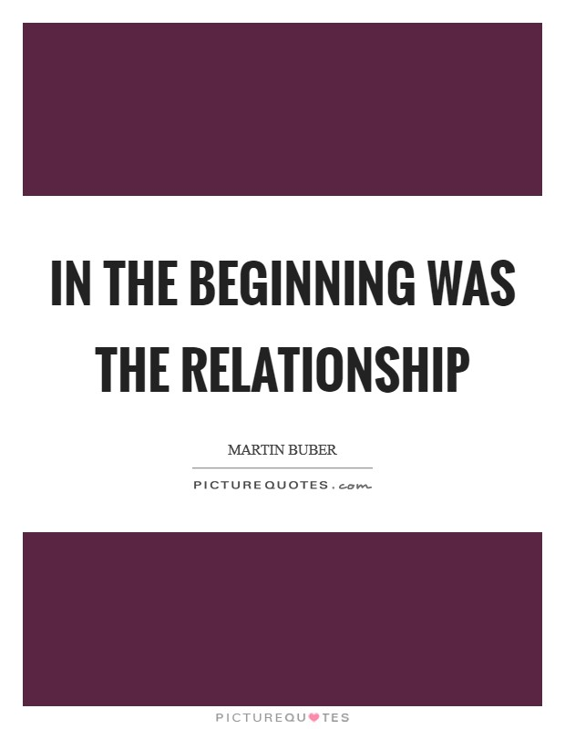 In the beginning was the relationship Picture Quote #1