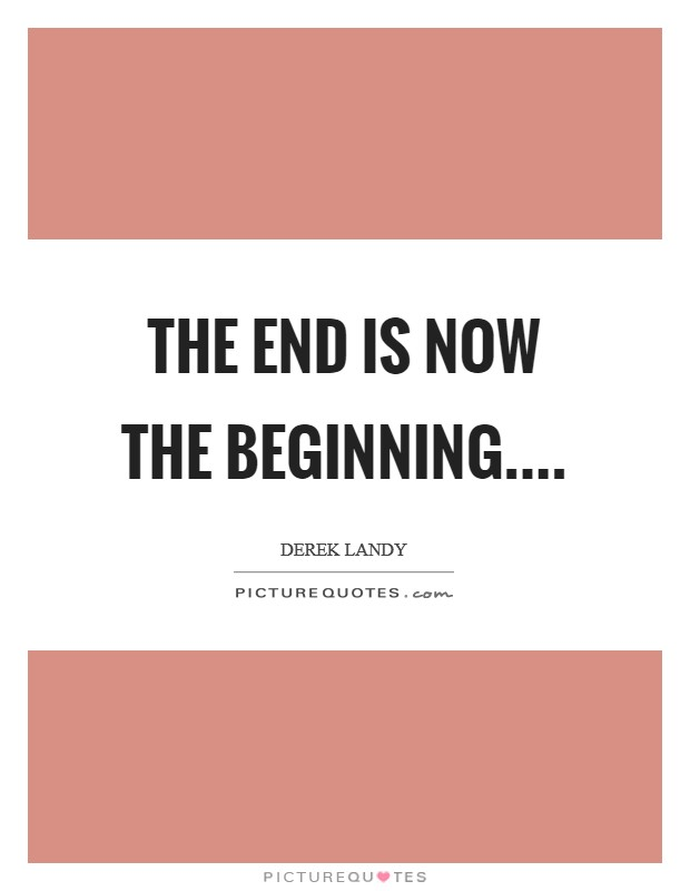 The end is now the beginning Picture Quote #1