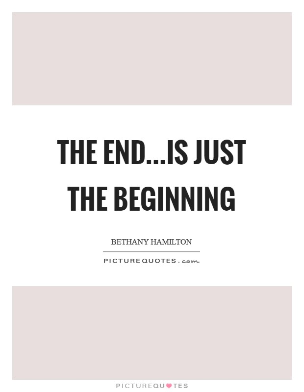 The end...is just the beginning Picture Quote #1