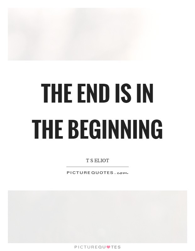 The end is in the beginning Picture Quote #1
