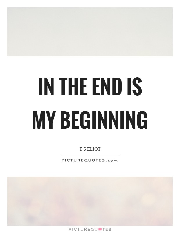 In the end is my beginning Picture Quote #1