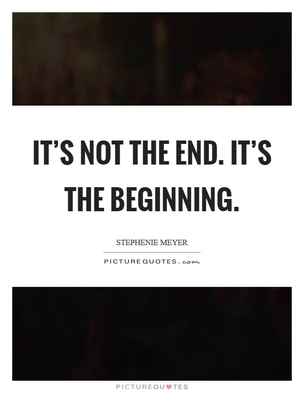 It's not the end. It's the beginning Picture Quote #1