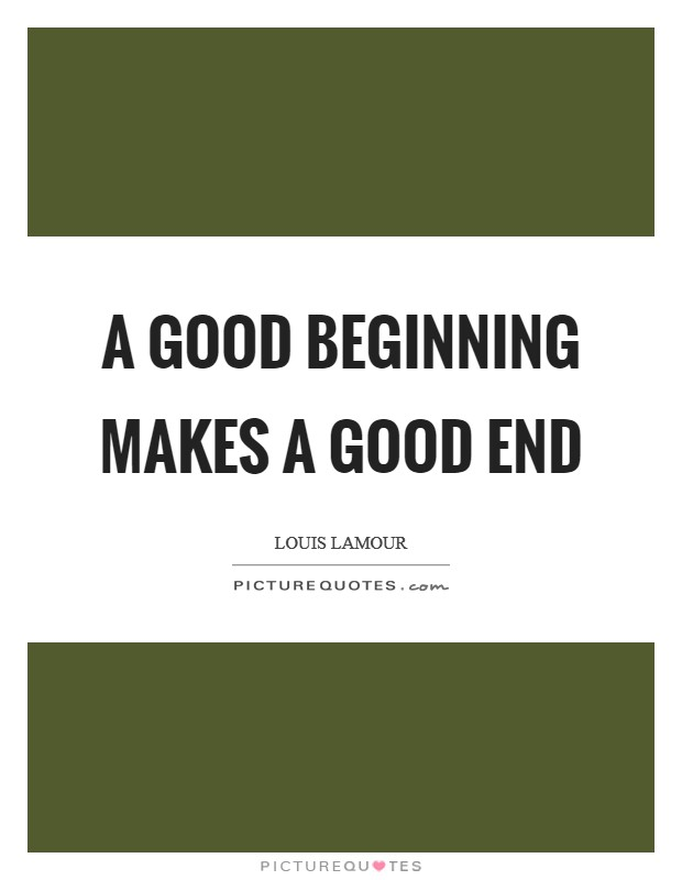 A good beginning makes a good end Picture Quote #1