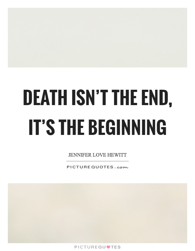 Death isn't the end, it's the beginning Picture Quote #1