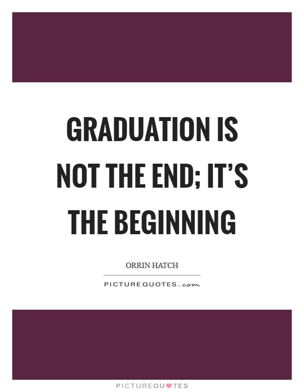 Graduation is not the end; it's the beginning Picture Quote #1