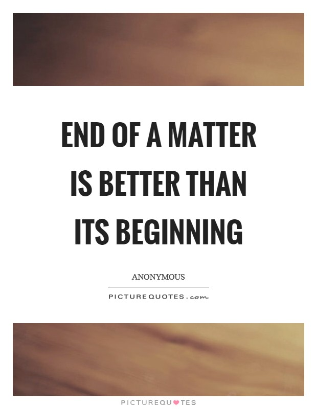 End of a matter is better than its beginning Picture Quote #1