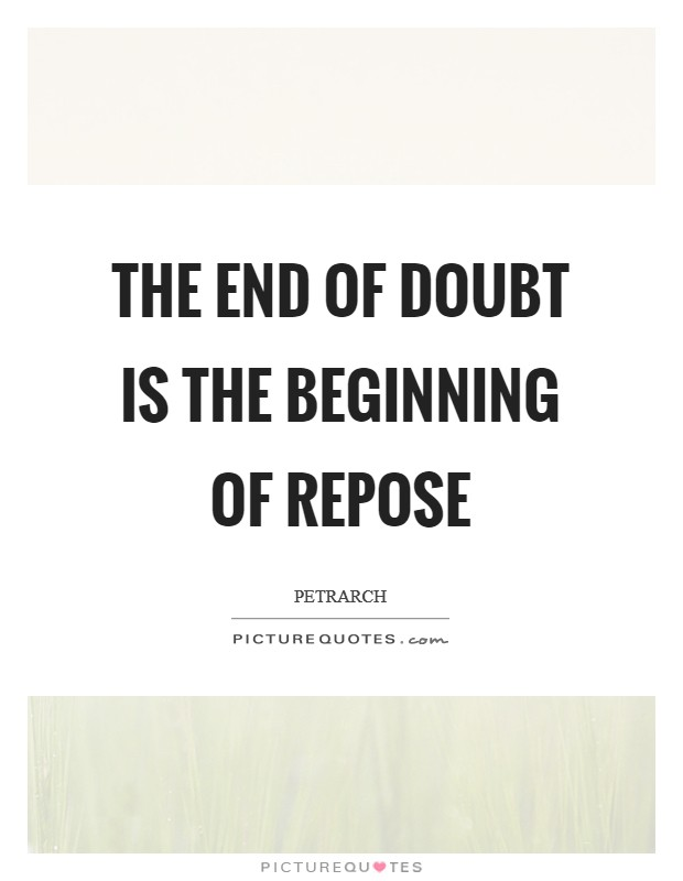 The end of doubt is the beginning of repose Picture Quote #1