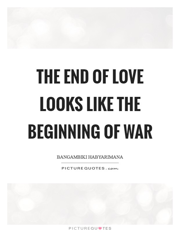 The end of love looks like the beginning of war Picture Quote #1