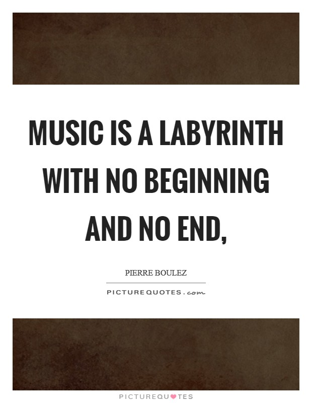 Music is a labyrinth with no beginning and no end, Picture Quote #1
