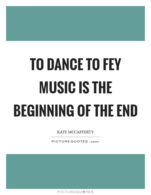 To dance to fey music is the beginning of the end Picture Quote #1