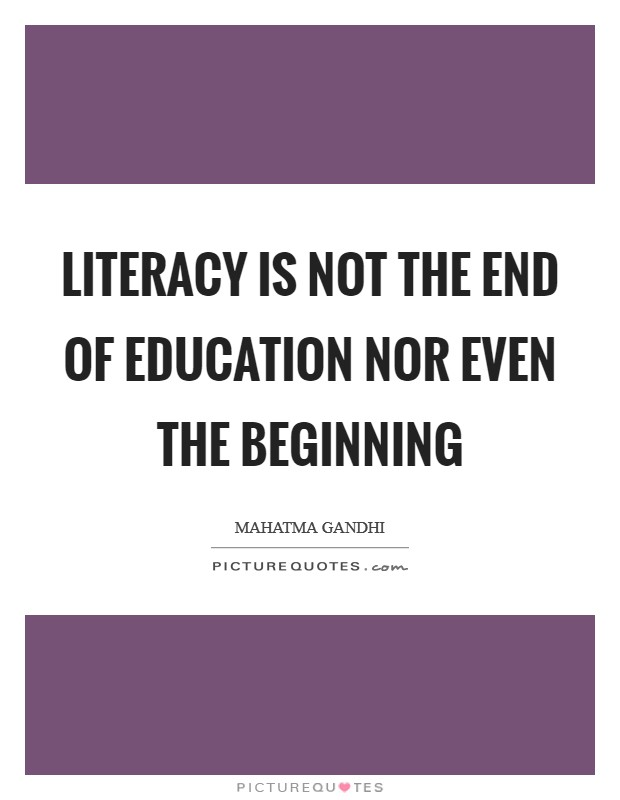 Literacy is not the end of education nor even the beginning Picture Quote #1