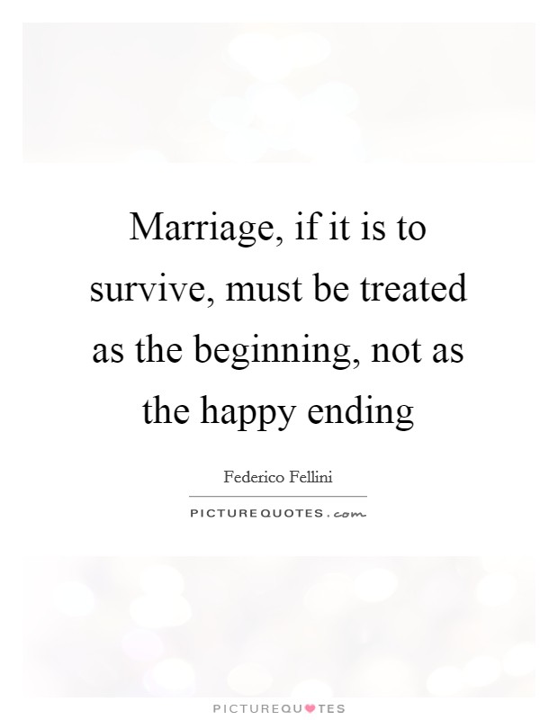 Marriage, if it is to survive, must be treated as the beginning, not as the happy ending Picture Quote #1