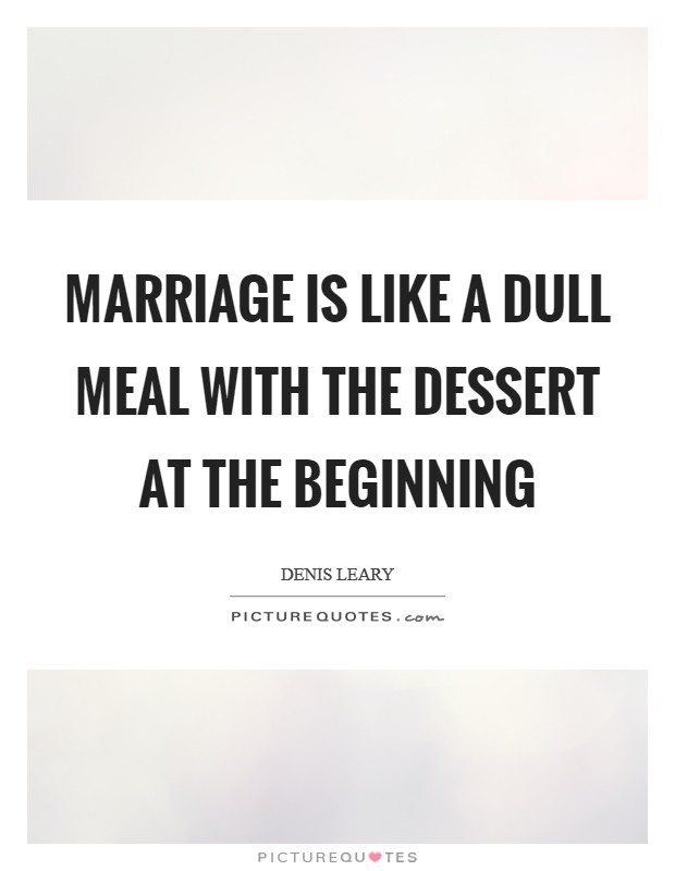 Marriage is like a dull meal with the dessert at the beginning Picture Quote #1