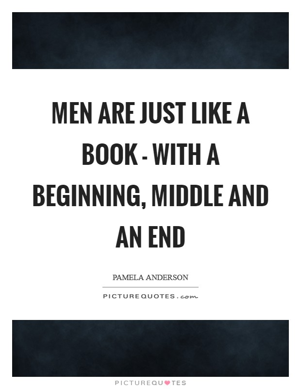 Men are just like a book - with a beginning, middle and an end Picture Quote #1