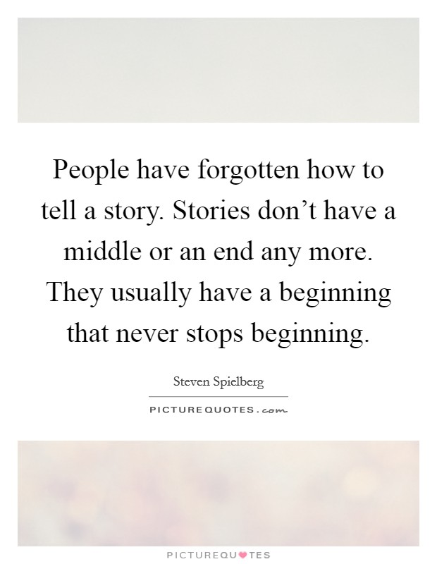People have forgotten how to tell a story. Stories don't have a middle or an end any more. They usually have a beginning that never stops beginning Picture Quote #1