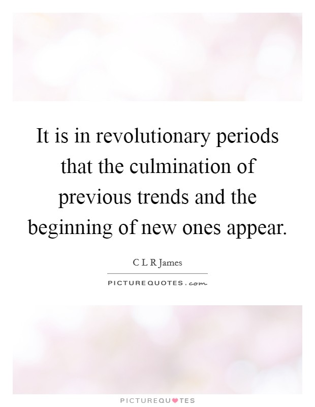 It is in revolutionary periods that the culmination of previous trends and the beginning of new ones appear Picture Quote #1