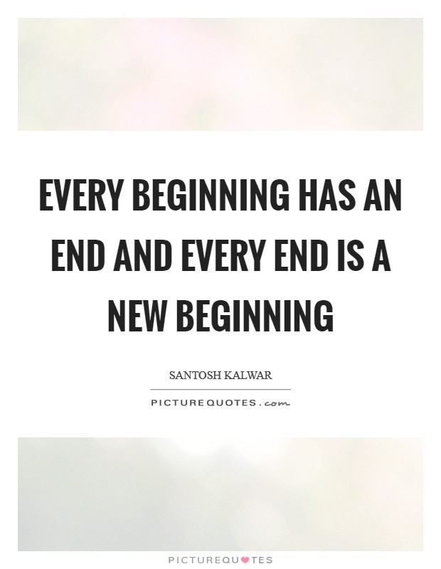 Every beginning has an end and every end is a new beginning Picture Quote #1