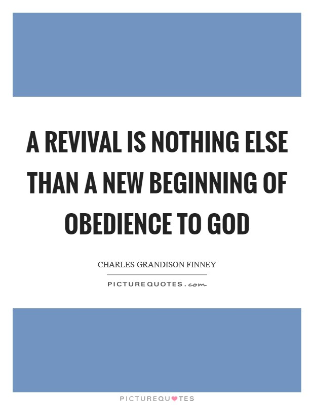 A revival is nothing else than a new beginning of obedience to God Picture Quote #1