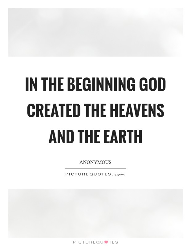 In the beginning God created the heavens and the earth Picture Quote #1