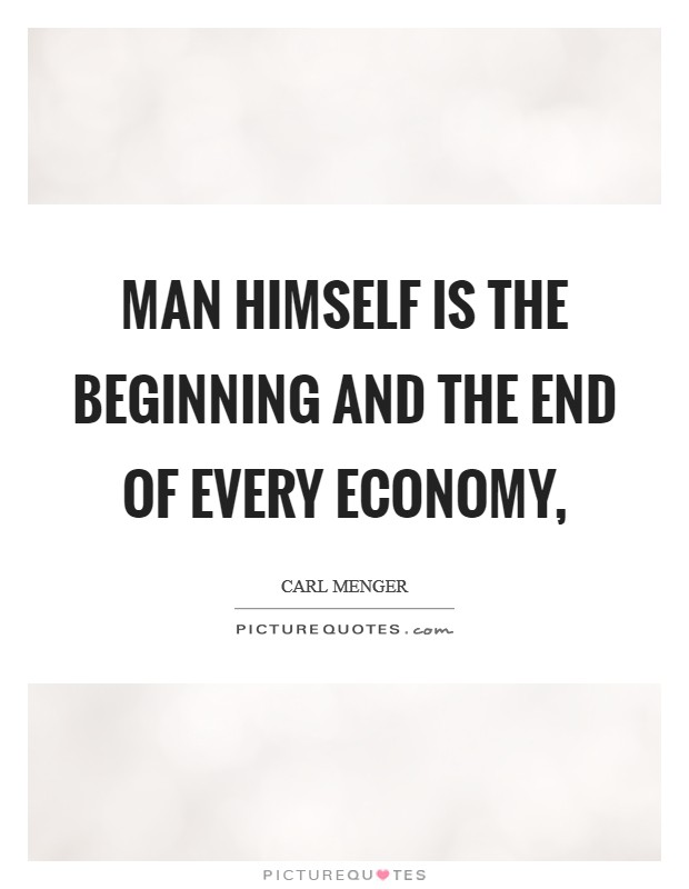 Man himself is the beginning and the end of every economy, Picture Quote #1