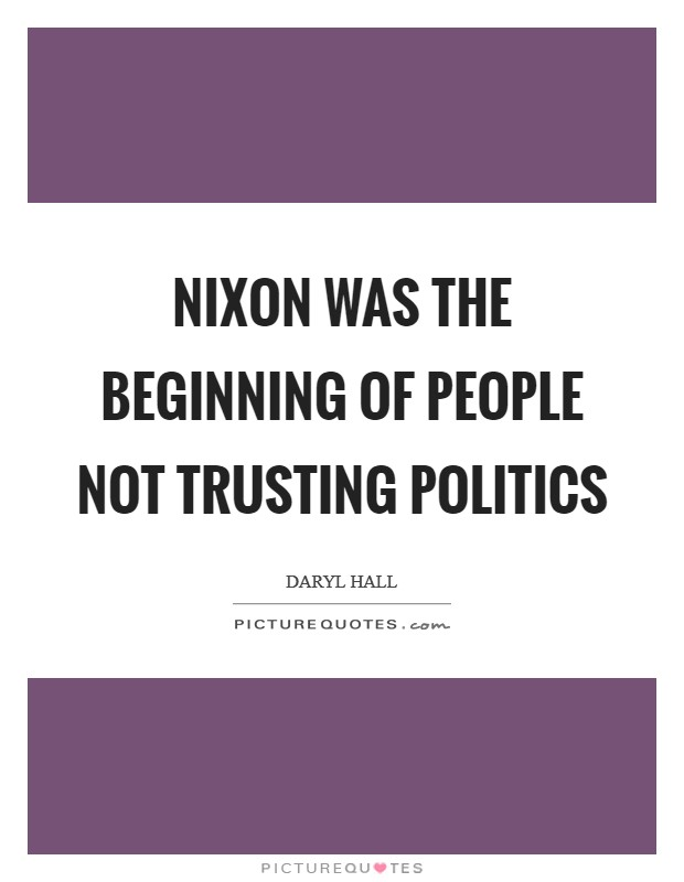 Nixon was the beginning of people not trusting politics Picture Quote #1