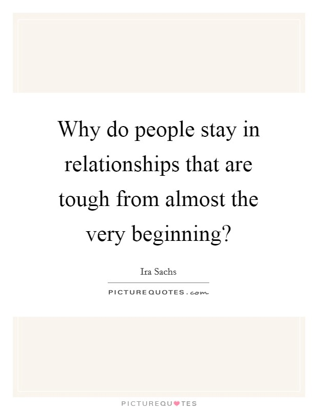 Why do people stay in relationships that are tough from almost the very beginning? Picture Quote #1