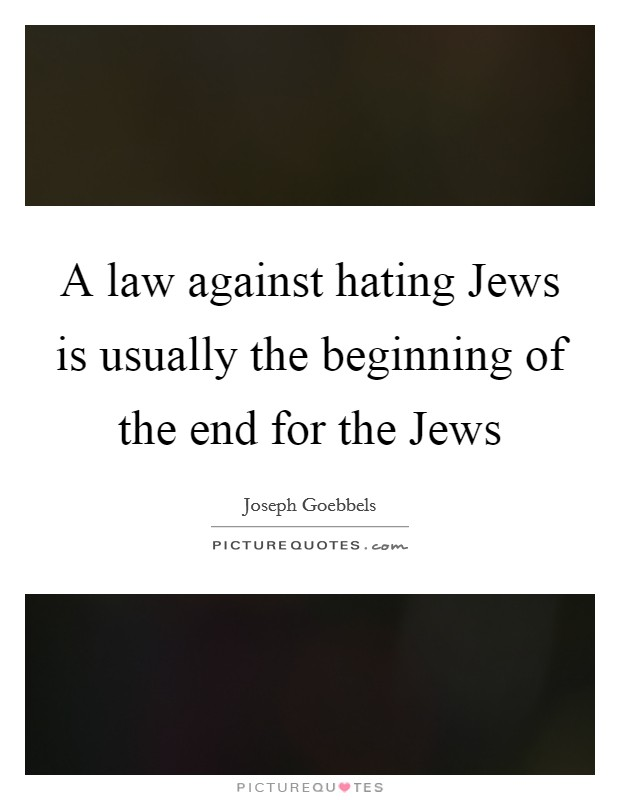 A law against hating Jews is usually the beginning of the end for the Jews Picture Quote #1