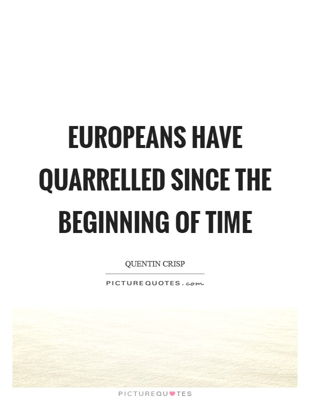 Europeans have quarrelled since the beginning of time Picture Quote #1
