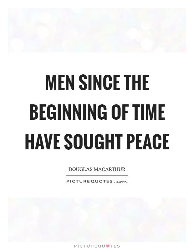 Men since the beginning of time have sought peace Picture Quote #1