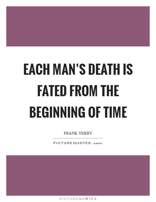 Each man's death is fated from the beginning of time Picture Quote #1