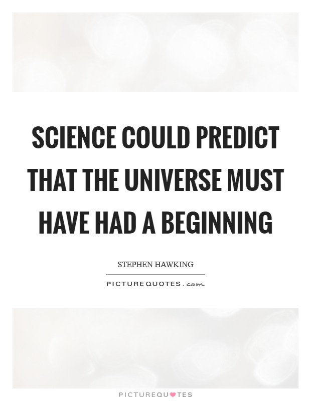 Science could predict that the universe must have had a beginning Picture Quote #1