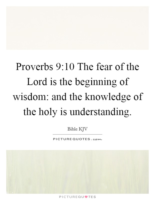 Proverbs 9:10 The fear of the Lord is the beginning of wisdom: and the knowledge of the holy is understanding Picture Quote #1