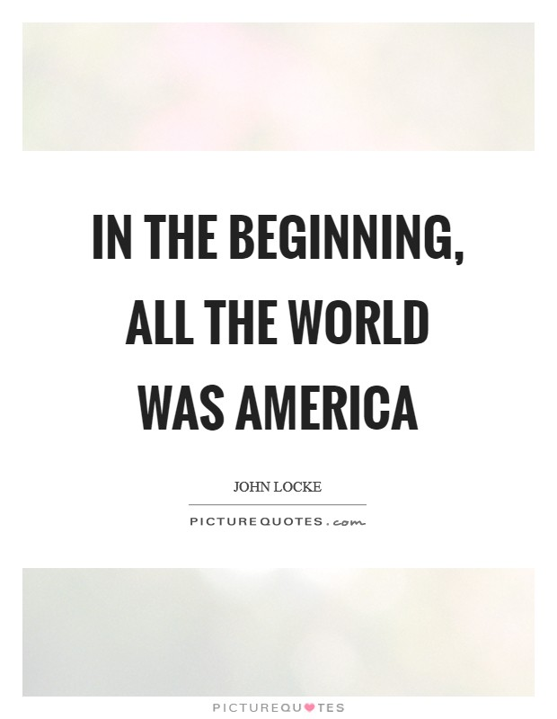 In the beginning, all the world was America Picture Quote #1